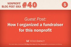 #Nonprofit Guest Blog Post Idea No. 40: How I organized a fundraiser for this nonprofit. #fundraising