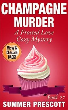 Champagne Murder: A Frosted Love Cozy Mystery - Book 27 (A Frosted Love Cozy Mystery #27) by Summer Prescott