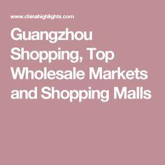 Guangzhou Shopping, Top Wholesale Markets and Shopping Malls