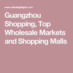Guangzhou Shopping, Top Wholesale Markets and Shopping Malls