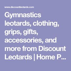 Gymnastics leotards, clothing, grips, gifts, accessories, and more from Discount Leotards | Home Page