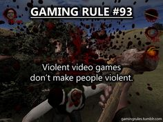 Gaming Rules ~ if anything they provide stress release to prevent violence.