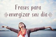 #timbeta 12 Frases positivas para energizar o seu dia