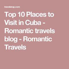 Top 10 Places to Visit in Cuba - Romantic travels blog - Romantic Travels