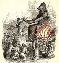 "Moloch  As a god worshipped by the Phoenicians and Canaanites, Moloch had associations with a particular kind of propitiatory child sacrifice by parents.  Leviticus 18:21: ""And thou shalt not let any of thy seed pass through the fire to Moloch"""