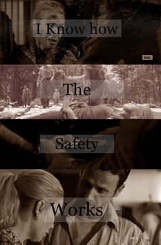 """I know how the safety works""-- The Walking Dead - Andrea"