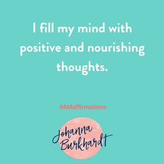 I fill my mind with positive and nourishing thoughts. #AMaffirmation