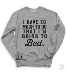 I have so much to do that I am going to bed! *Due to shortage, sweaters may be fulfilled on an Alternative Apparel Champ Sweater (see photos for example) Digitally printed on 75% Cotton 25%Polyester f