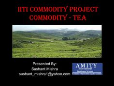 Tea Industry in India - Overview by Sushant Mishra via slideshare