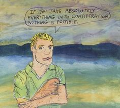 If you take absolutely everything into consideration nothing is possible. – Michael Lipsey