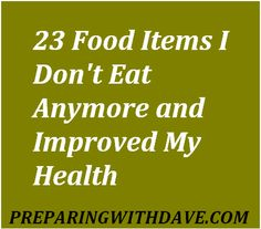23 Food Items I Don't Eat Anymore & Improved My Health | Preparing with Dave | #prepbloggers #eathealthy