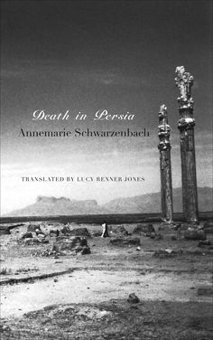 Death in Persia - Annemarie Schwarzenbach's writings, documenting her intimate feelings and public ideas during four trips to Persia between 1933 and 1939.