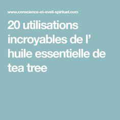 20 utilisations incroyables de l' huile essentielle de tea tree