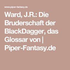Ward, J.R.: Die Bruderschaft der BlackDagger, das Glossar von   Piper-Fantasy.de
