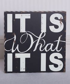 Look at this #zulilyfind! Black & White 'It Is What It Is' Sign by Adams & Co. #zulilyfinds