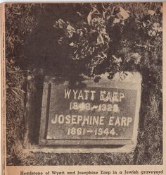 Wyatt Earp's and Josephine Earp's Headstone - according to an old newspaper article, after Josephine