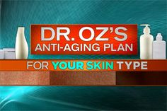 Dr. Oz's Skin Care Plan for Your Skin Type