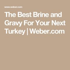 The Best Brine and Gravy For Your Next Turkey | Weber.com