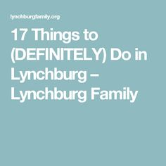 17 Things to (DEFINITELY) Do in Lynchburg – Lynchburg Family