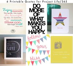 6 Free Printable Quotes for Project Life/ Project365 good one ..................................................................1-a TON of great mother quote art, 2- do what makes you happy printable typography art, 3- you're a star, 4- all you need is love & love yourself more free printables,  5- follow your bliss bunting freebie, 6- a good snapshot camera quote