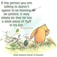 """If the #person you are #talking to doesn't appear to be #listening, be #patient. It may simply be that he has a small piece of #fluff in his ear."" #WinniethePooh #Pooh #Poohbear #WaltDisney #Disney #love #happiness #motivationmonday #kindness #Houston #Texas #TX #addressthecause #brainbalance #afterschoolprogram"