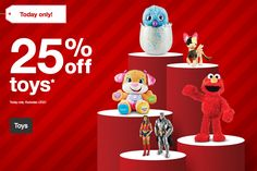 Today only: 25% OFF TOYS! Get out that list, beat the crowd and start shopping!