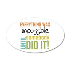 Impossible Until Somebody Did It Wall Decal on CafePress.com