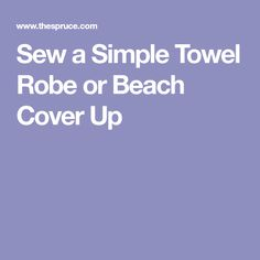 Sew a Simple Towel Robe or Beach Cover Up