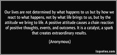 Image result for our lives are not determined by what happens to us