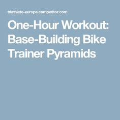 One-Hour Workout: Base-Building Bike Trainer Pyramids