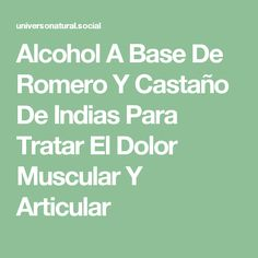 Alcohol A Base De Romero Y Castaño De Indias Para Tratar El Dolor Muscular Y Articular