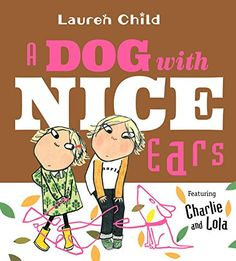 A DOG WITH NICE EARS: Featuring Charlie and Lola. Written and illustrated by Lauren Child. Discover how Lola and Charlie look for the perfect dog. A fun read for one on one. New Children's Books, Dog Books, 1000 Books Before Kindergarten, What Kind Of Dog, Award Winning Books, The Perfect Dog, Dogs And Kids, Children's Picture Books, Book Cover Design