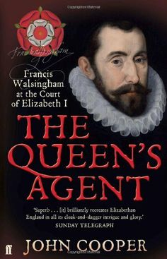 The Queen's Agent: Francis Walsingham at the Court of Elizabeth I by John Cooper.