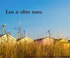 """Less is often more"" quote via Alice in Wonderland's TeaTray at www.Facebook.com/WonderlandsTeaTray"