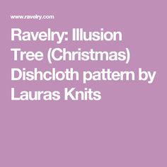 Ravelry: Illusion Tree (Christmas) Dishcloth pattern by Lauras Knits