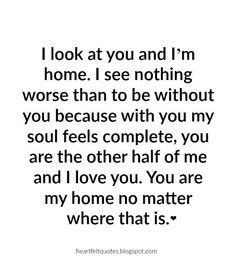Hopeless Romantic Love Quotes |  I look at you and I'm home.                                                                                                                                                      More #soulmatelovequotes