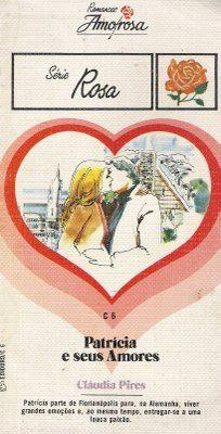 Clube Do Romance De Amor, Romances Amorosa e Romance Rebeca Blog: Patrícia e Seus Amores - Cláudia Pires - Romances ...