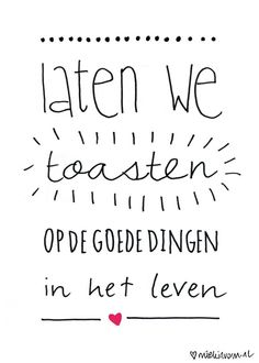 - 30 august > Illustration: by www.nl -let's toast to the good things in Life The Words, Cool Words, Best Quotes, Funny Quotes, Dutch Words, Words Quotes, Sayings, Dutch Quotes, Up Book