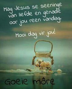 Mooi dag Good Night Msg, Good Morning Good Night, Good Morning Wishes, Goeie More, Morning Blessings, Friday Humor, Afrikaans, Cute Quotes, Wise Words