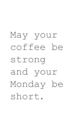May your coffee be strong and your monday be short. Hd Quotes, Best Quotes, Funny Quotes, Inspirational Quotes, Qoutes, Iphone Wallpaper Quotes Hd, Quote Backgrounds, Phone Wallpapers, White Background Quotes