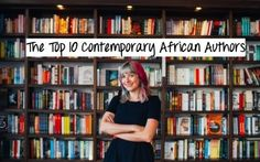 The Top 10 Contemporary African Authors - Writers Write