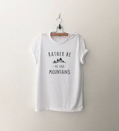 Rather be in the mountains shirt camping gift women graphic