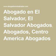 Abogado en El Salvador, El Salvador Abogados, Centro America Abogados