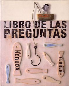 Libro de las preguntas / un poema de Pablo Neruda ; Pablo Neruda, Growth Mindset Book, Des Questions, Testament, Ferrat, Book Organization, Lectures, Packaging Design, My Books