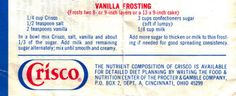 Crisco Vanilla Frosting Recipe Clipping - really good recipe - not really enough to frost a 2 layer cake so double it (leave the salt amount the same - a bit too salty for me) & I used butter flavored Crisco Crisco Frosting, Vanilla Frosting Recipes, Crisco Recipes, Cake Frosting Recipe, Homemade Frosting, Sugar Cookie Frosting, Cupcake Frosting, Cupcake Cakes, Icing Recipes