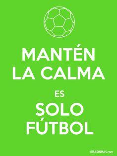 Mantén la calma es solo fútbol.