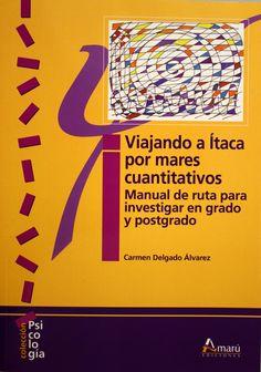 Viajando a Ítaca por mares cuantitativos : manual de ruta para investigar en grado y postgrado / Carmen Delgado Álvarez. + info: http://www.amaruediciones.com/index.php?item=articulos&type=articulo&param=12782