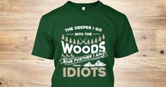 Discover The Deeper I Go Into The Woods T-Shirt, a custom product made just for you by Teespring. With world-class production and customer support, your satisfaction is guaranteed.