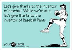 Two words, ladies: Baseball. Pants. | 31 Reasons You Can't Wait For Baseball Season