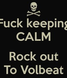 Fuck keeping CALM Rock out To Volbeat - KEEP CALM AND CARRY ON ...